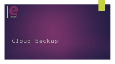 Cloud Backup. Current Backup failures  Bad media (tapes have limited lifespan, HDD's can fail)  Backup software fault  Operating system fault  Human.