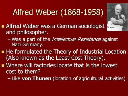 Alfred Weber (1868-1958) Alfred Weber was a German sociologist and philosopher. Was a part of the Intellectual Resistance against Nazi Germany.