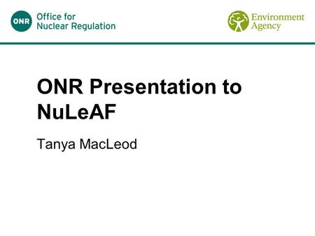 ONR Presentation to NuLeAF Tanya MacLeod. Responsibilities Prime responsibility for the assessment and management of Flood and Coastal Risk on site rests.