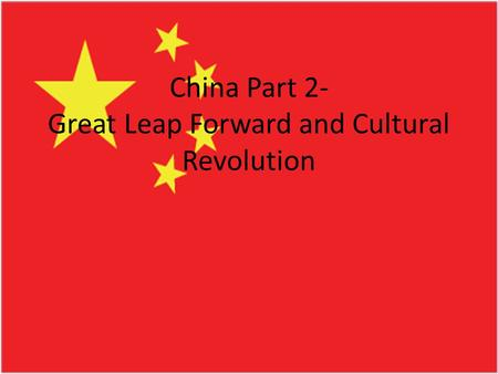 China Part 2- Great Leap Forward and Cultural Revolution.