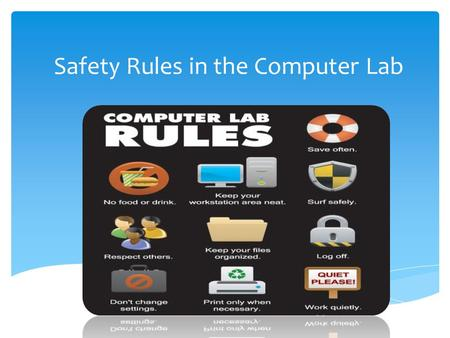 Safety Rules in the Computer Lab.  Do not run inside the computer lab.