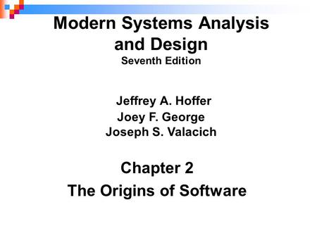 Chapter 2 The Origins of Software Modern Systems Analysis and Design Seventh Edition Jeffrey A. Hoffer Joey F. George Joseph S. Valacich.