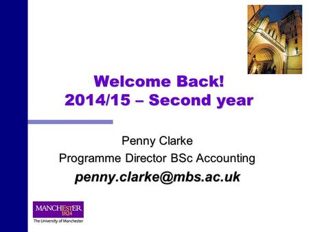 Welcome Back! 2014/15 – Second year Penny Clarke Programme Director BSc Accounting