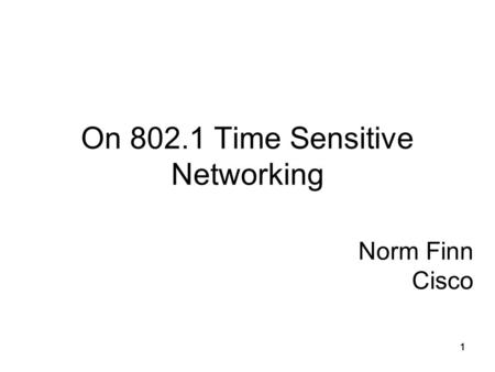 1111 Norm Finn Cisco On 802.1 Time Sensitive Networking.