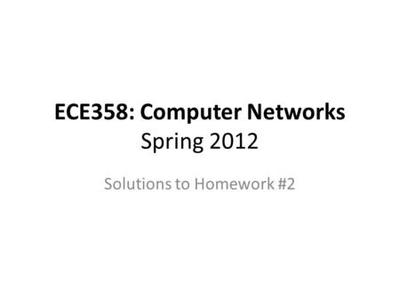 ECE358: Computer Networks Spring 2012 Solutions to Homework #2.