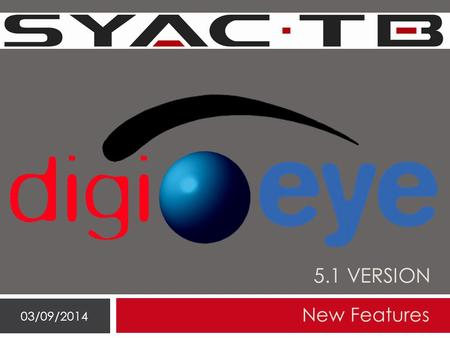 5.1 VERSION New Features 03/09/2014. List of new features 03/09/2014 The new features introduced with the DigiEye software version 5.1 are: 1. DUAL-LAN.