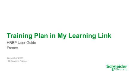1 Training Plan in My Learning Link HRBP User Guide France September 2014 HR Services France HR Services – September 2013.