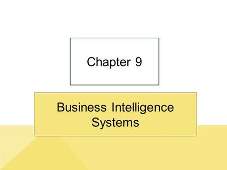 "Business Intelligence Systems Chapter 9. 9-2 ""We Can Produce Any Report You Want, But You've Got to Pay for It."" Copyright © 2014 Pearson Education, Inc."