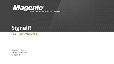 SignalR Real Time with SignalR Jared Rhodes Senior Consultant Magenic.