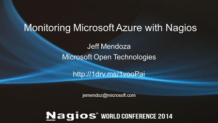 Monitoring Microsoft Azure with Nagios Jeff Mendoza Microsoft Open Technologies