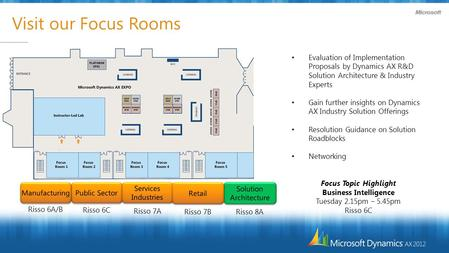 Visit our Focus Rooms Evaluation of Implementation Proposals by Dynamics AX R&D Solution Architecture & Industry Experts Gain further insights on Dynamics.