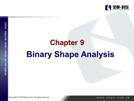 Copyright © 2012 Elsevier Inc. All rights reserved.. Chapter 9 Binary Shape Analysis.