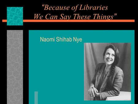 """Because of Libraries We Can Say These Things"""