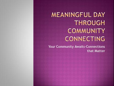 Your Community Awaits-Connections that Matter. What gives your life meaning?