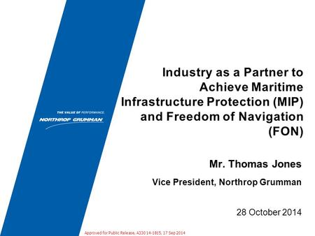 Industry as a Partner to Achieve Maritime Infrastructure Protection (MIP) and Freedom of Navigation (FON) 28 October 2014 Mr. Thomas Jones Vice President,
