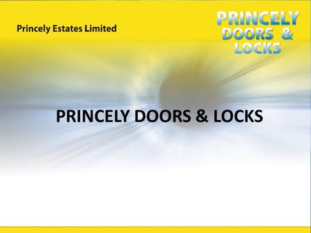 PRINCELY DOORS & LOCKS. Princely Doors and Locks is a collection of the modern-day high quality doors and locks which come in various forms, designs and.