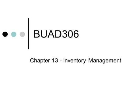 BUAD306 Chapter 13 - Inventory Management. Everyday Inventory Food Gasoline Clean clothes… What else?