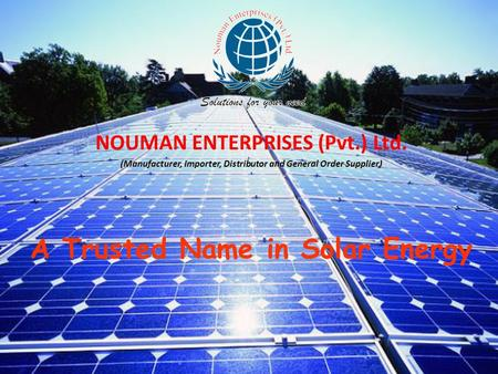 NOUMAN ENTERPRISES (Pvt.) Ltd. (Manufacturer, Importer, Distributor and General Order Supplier) A Trusted Name in Solar Energy.