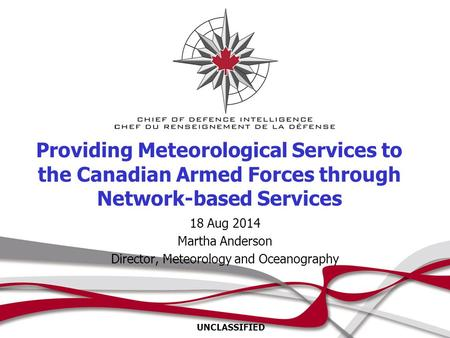 18 Aug 2014 Martha Anderson Director, Meteorology and Oceanography Providing Meteorological Services to the Canadian Armed Forces through Network-based.