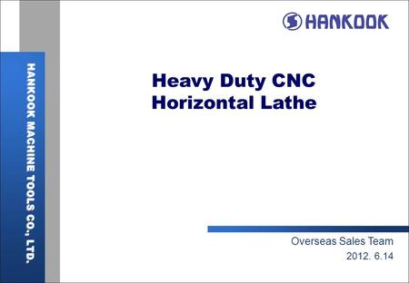 Heavy Duty CNC Horizontal Lathe Overseas Sales Team 2012. 6.14.