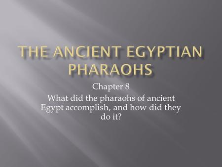Chapter 8 What did the pharaohs of ancient Egypt accomplish, and how did they do it?