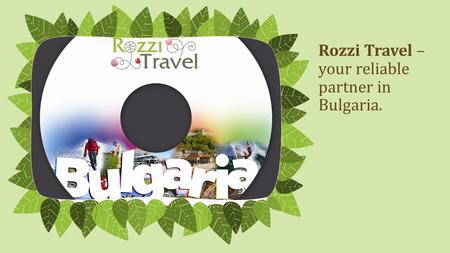 Rozzi Travel – your reliable partner in Bulgaria. NOTE: To change images on this slide, select a picture and delete it. Then click the Insert Picture icon.