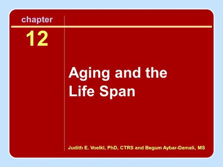 Judith E. Voelkl, PhD, CTRS and Begum Aybar-Damali, MS chapter 12 Aging and the Life Span.
