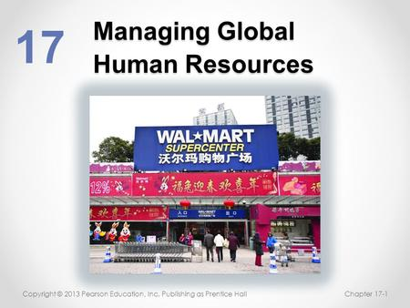 Managing Global Human Resources 17 Copyright © 2013 Pearson Education, Inc. Publishing as Prentice HallChapter 17-1.