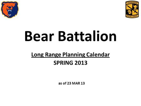 Bear Battalion Long Range Planning Calendar SPRING 2013 as of 23 MAR 13.