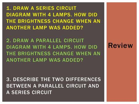 1. Draw a series circuit diagram with 4 lamps