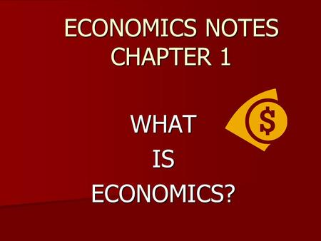 ECONOMICS NOTES CHAPTER 1 WHATISECONOMICS?. I. Economics Defined The study of the choices that people make to satisfy their needs and wants The study.