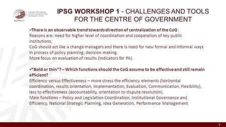 1 IPSG WORKSHOP 1 - CHALLENGES AND TOOLS FOR THE CENTRE OF GOVERNMENT There is an observable trend towards direction of centralization of the CoG: Reasons.