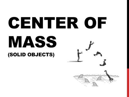 Center of Mass (Solid Objects)