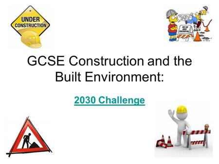 GCSE Construction and the Built Environment: 2030 Challenge.