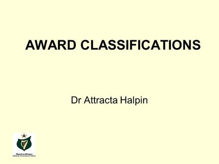 AWARD CLASSIFICATIONS Dr Attracta Halpin. AWARD CLASSIFICATIONS NQAI research report NUI experience Issues arising Challenges and complexities Conclusions.