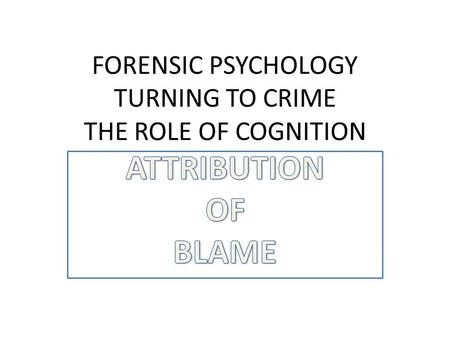FORENSIC PSYCHOLOGY TURNING TO CRIME THE ROLE OF COGNITION.
