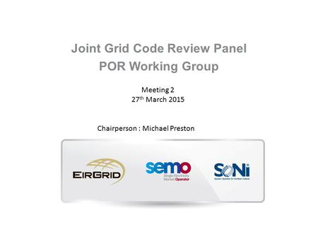 Joint Grid Code Review Panel POR Working Group Meeting 2 27 th March 2015 Chairperson : Michael Preston.