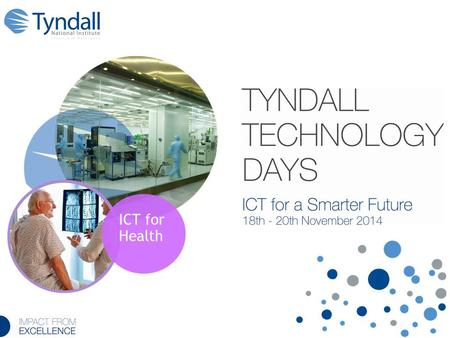 ICT for Health. Kieran Drain CEO, Tyndall National Institute.
