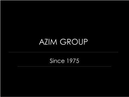 AZIM GROUP Since 1975. Overview Established in 1975 Major Fields: * Textile Garments * Engineering & Consultancy * Construction * Ship Building Manpower: