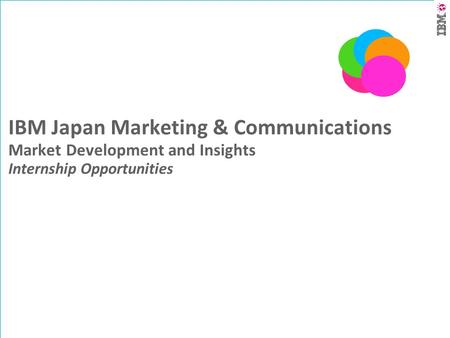 IBM Japan Marketing & Communications Market Development and Insights Internship Opportunities.
