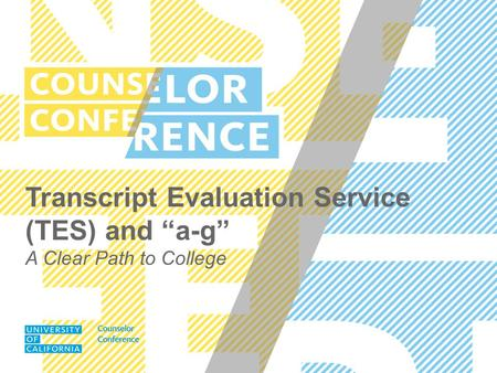 "Transcript Evaluation Service (TES) and ""a-g"" A Clear Path to College."