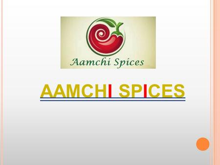 AAMCHI SPICES. L OGO MISSION To provide quality spices to wide range of consumers. VISION Be the companion in each and every kitchen.