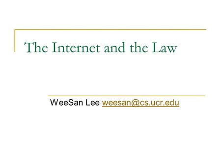 The Internet and the Law WeeSan Lee