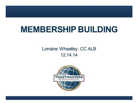 MEMBERSHIP BUILDING Lorraine Wheatley, CC ALB 12.14.14.