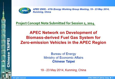 Chinese TAIPEI APEC EWG 47 (2014) China 1 All rights reserved. APEC Network on Development of Biomass-derived Fuel Gas System for Zero-emission Vehicles.