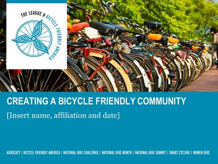 [Insert name, affiliation and date] CREATING A BICYCLE FRIENDLY COMMUNITY.