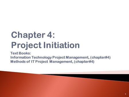 Text Books: Information Technology Project Management, (chapter#4) Methods of IT Project Management, (chapter#4) 1.