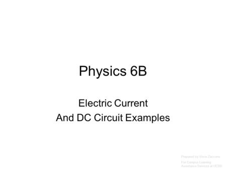 Physics 6B Electric Current And DC Circuit Examples Prepared by Vince Zaccone For Campus Learning Assistance Services at UCSB.