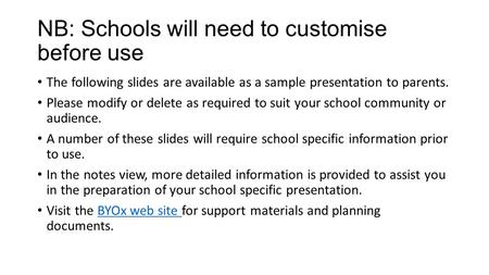 NB: Schools will need to customise before use The following slides are available as a sample presentation to parents. Please modify or delete as required.