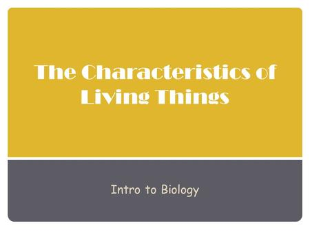 The Characteristics of Living Things Intro to Biology.